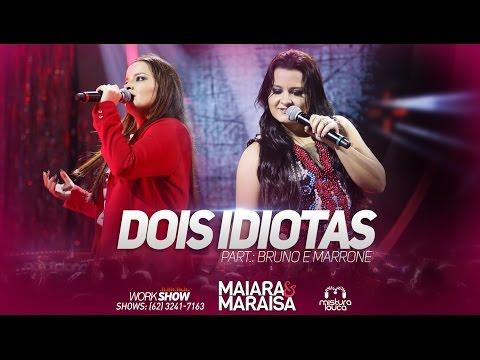 Maiara e Maraisa - Dois idiotas - Part. Bruno e Marrone  em Goiânia