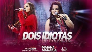 Maiara e Maraisa - Dois idiotas - Part. Bruno e Marrone (Ao Vivo em Goiânia)