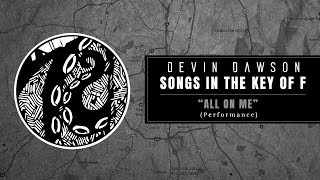 """Devin Dawson - """"All On Me"""" (Songs in the Key of F Performance)"""