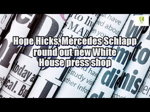Hope Hicks, Mercedes Schlapp round out new White House press shop