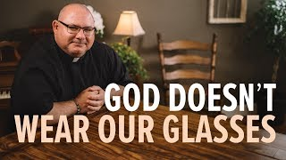 God Doesn't Wear Our Glasses | Week 5: Life Is...