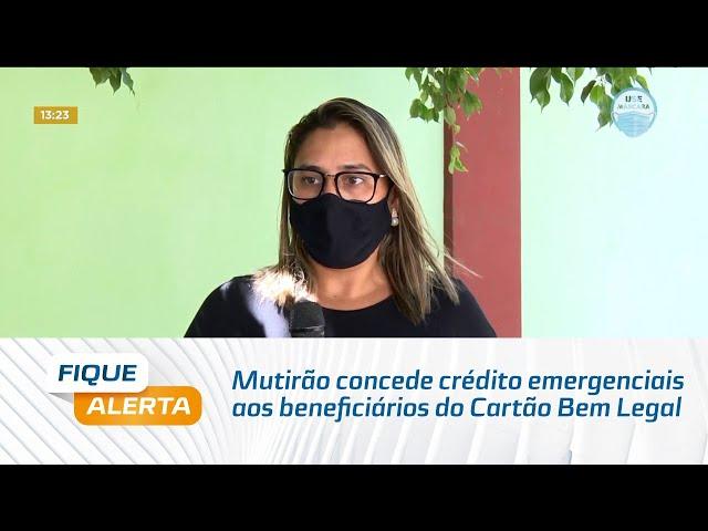 Mutirão concede crédito emergenciais aos beneficiários do Cartão Bem Legal