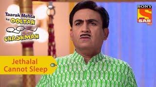 Your Favorite Character | Jethalal Cannot Sleep | Taarak Mehta Ka Ooltah Chashmah