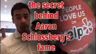 What is the secret behind Aaron Schlossberg's fame? - aaron schlossberg yelp?