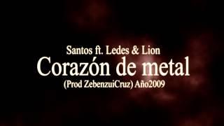 Santos ft  Ledes & Lion - Corazón de metal (Prod ZebenzuiCruz) Año2009