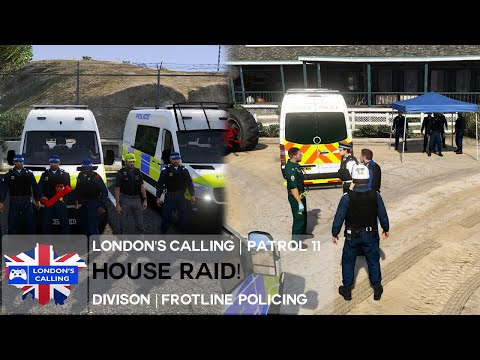 London's Calling RPC | FP | Patrol 11 - HOUSE RAID GONE WRONG!