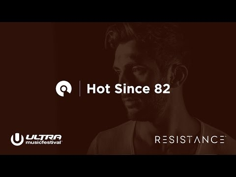 Hot Since 82 - Ultra Miami 2017: Resistance powered by Arcadia - Day 1 (BE-AT.TV)