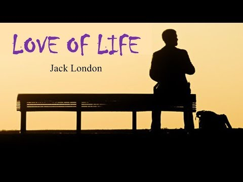 the love of life by jack london Jack london (1876 - 1916) john griffith jack london (born john griffith chaney, january 12, 1876 an odyssey of the north, and love of life.