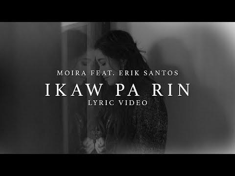 Ikaw Pa Rin - Moira Dela Torre Ft. Erik Santos (Lyrics)