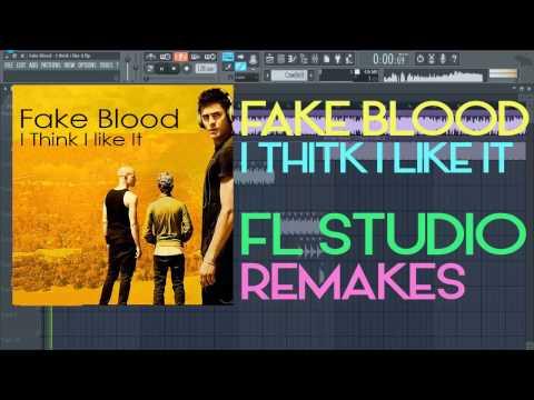 Fake Blood - I Think I Like It (FL STUDIO REMAKES)