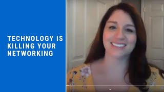 Technology is Killing Your Networking