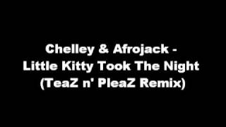 Chelley & Afrojack - Little Kitty Took The Night (TeaZ n