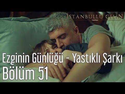 İstanbullu Gelin 51. Bölüm - Ezginin Günlüğü - Yastıklı Şarkı