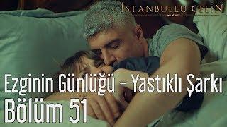 İstanbullu Gelin 51. Bölüm - Hüsnü Arıkan - Yastıklı Şarkı