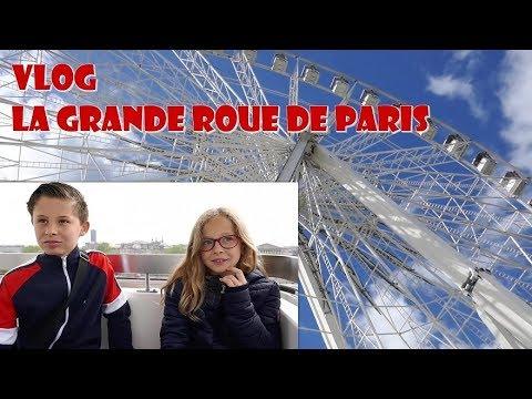 VLOG : LA GRANDE ROUE DE PARIS