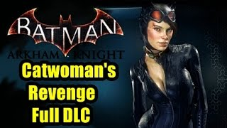 I Apologize In Advance! - Batman Arkham Knight - Catwomans Revenge DLC Full Playthrough