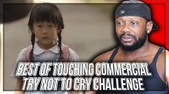 Best of touching commercials : Try not to cry challenge REACTION!!!
