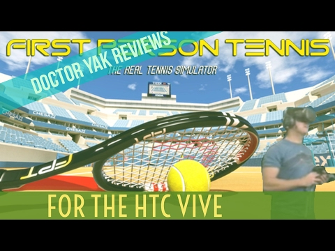 First Person Tennis: The Real Tennis Simulator for the HTC Vive: Lets Play and Review - Doctor Yak