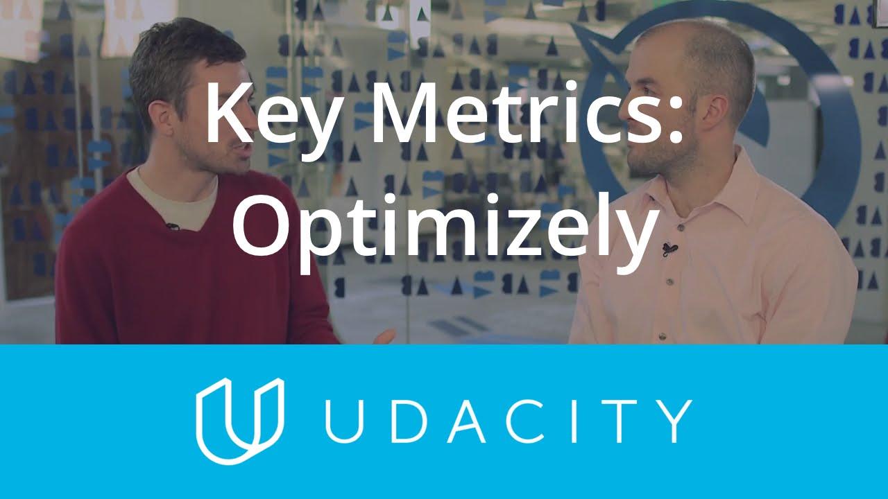 Optimizely and Key Metrics | Key Business Metrics | Product Design | Udacity