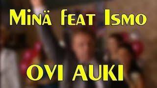 Minä feat Ismo (OVI AUKI)