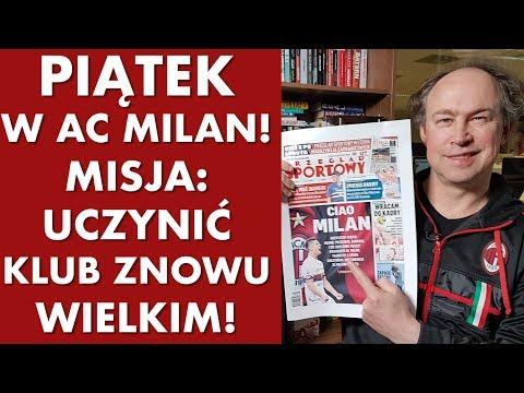 Piątek wreszcie w AC Milan! Misja: uczynić klub znów wielkim! Polsport live
