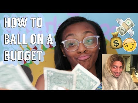 HOW TO BALL ON A BUDGET!!!