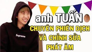 [BTS-RM] anh TUẤN chuyên phiên dịch và chỉnh sửa phát âm =)))