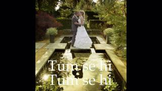 Tum se hi-Original instrumental with lyrics and weeding photos