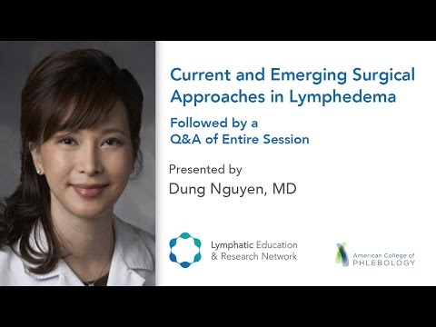 Current and Emerging Surgical Approaches in Lymphedema and Q&A - Dung Nguyen, MD -  LE&RN