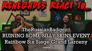 Renegades React to... @TheRussianBadger - RUINING SILLY SKINS EVENT  Rainbow Six Siege Grand Larceny