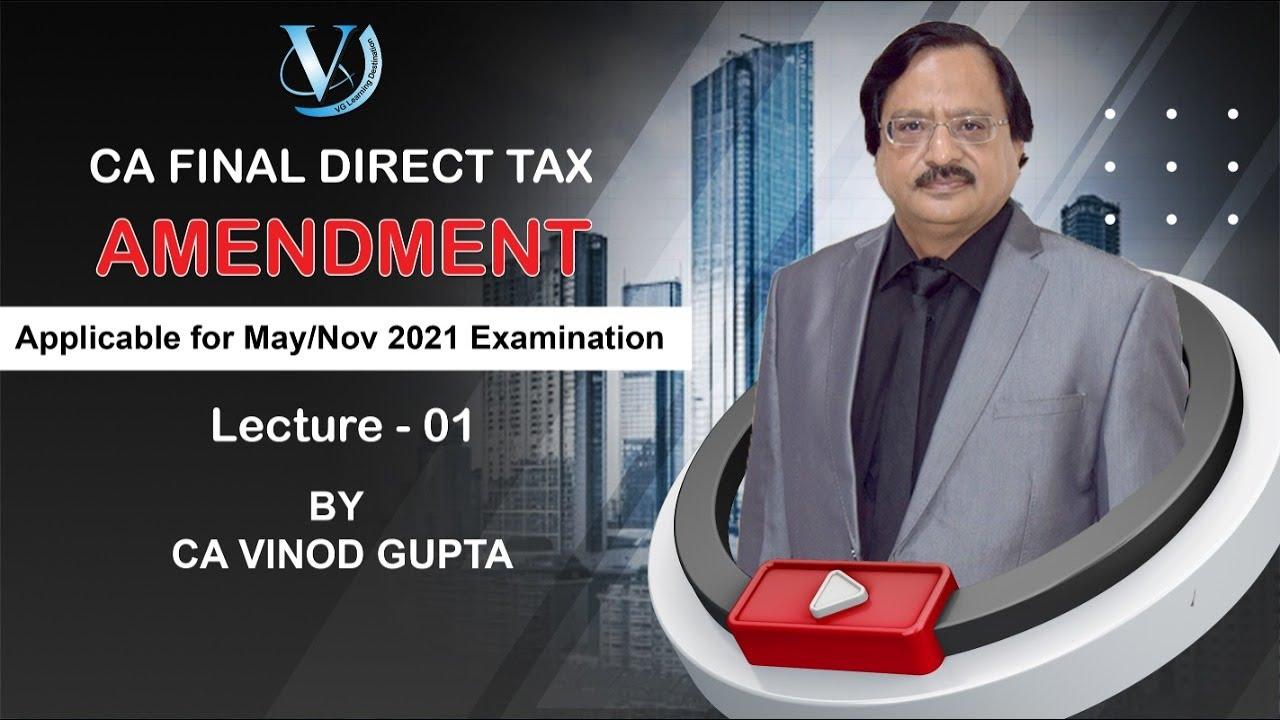 CA Final Direct Tax AMENDMENT  LECTURE 01 By VG SIR  May 2021/Nov 2021