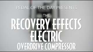 Recovery Effects Electric Overdrive Compressor Effects Pedal Demo Video