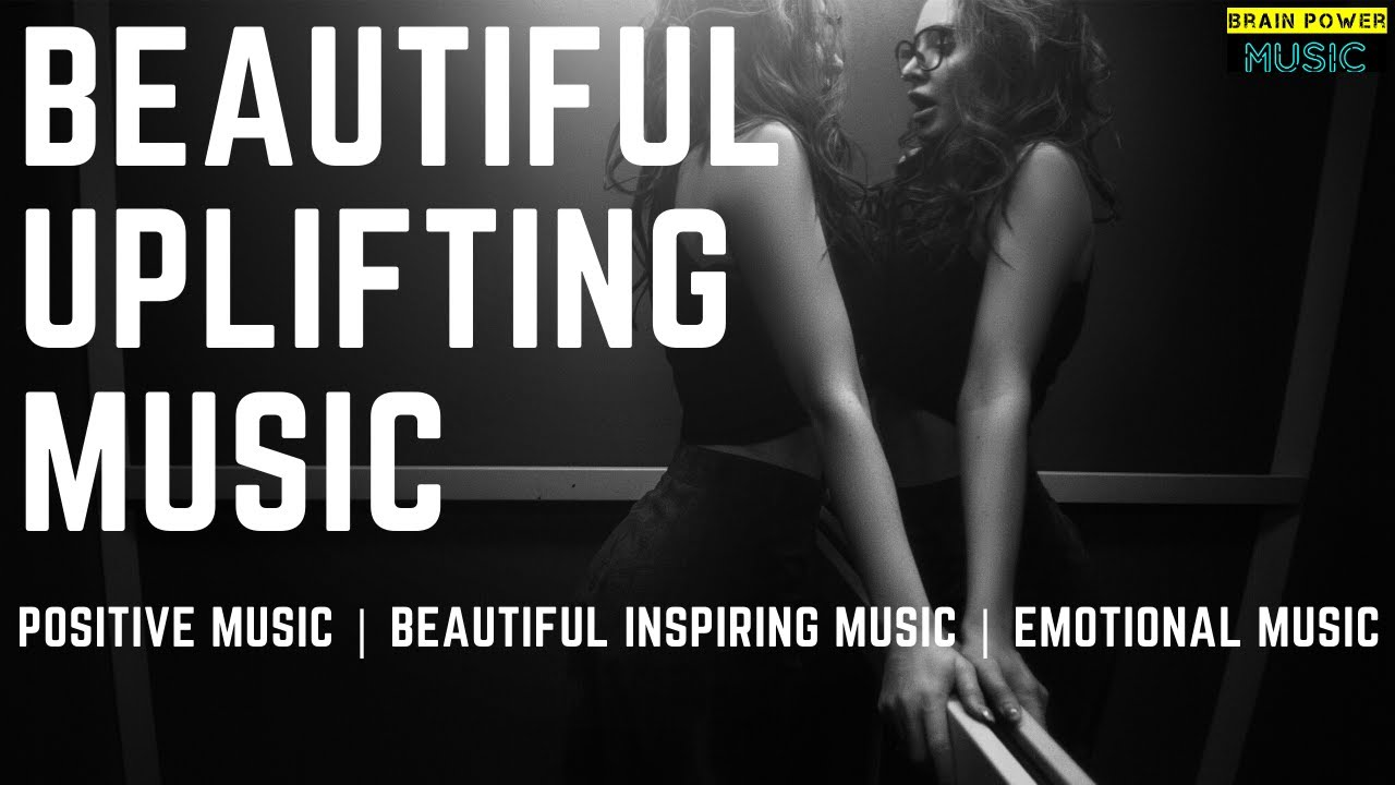 Beautiful Uplifting Music | Positive Music | Beautiful Inspiring Music | Emotional Music