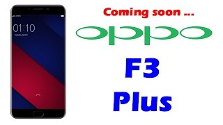 Oppo f3 plus smartphone rumor expected price and specifications - by tiih
