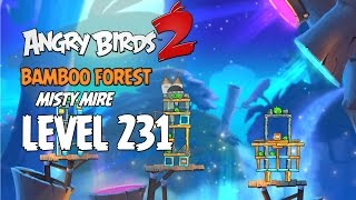Angry Birds 2 Level 231 Bamboo Forest Misty Mire 3 Star Walkthrough
