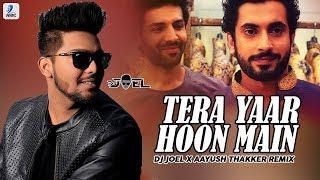 Tera Yaar Hoon Main (Remix) - DJ Joel X Aayush Thakker | Arijit Singh | Dance Edition Vol.3
