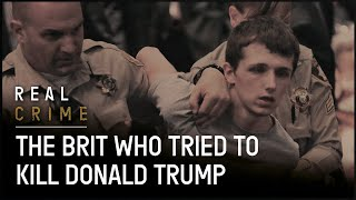 The Brit Who Attempted to Murder Donald Trump | Real Crime