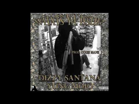 Dizzy Santana x Yung Mojo - Whats Ya Issue?