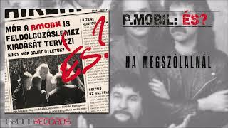 P.Mobil: Ha megszólalnál (És? - 2019.) - dalszöveggel