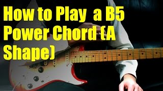 how to play a b5 power chord a shape