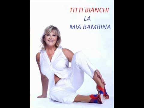 Titti Bianchi - La mia bambina