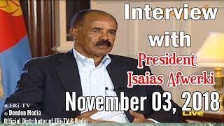 ERi-TV, #Eritrea: Interview with President Isaias Afwerki, November 03, 2018