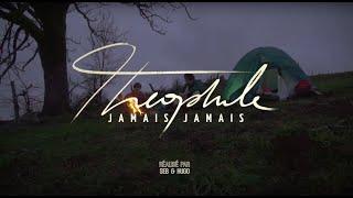 THEOPHILE - JAMAIS JAMAIS ( Clip Officiel )