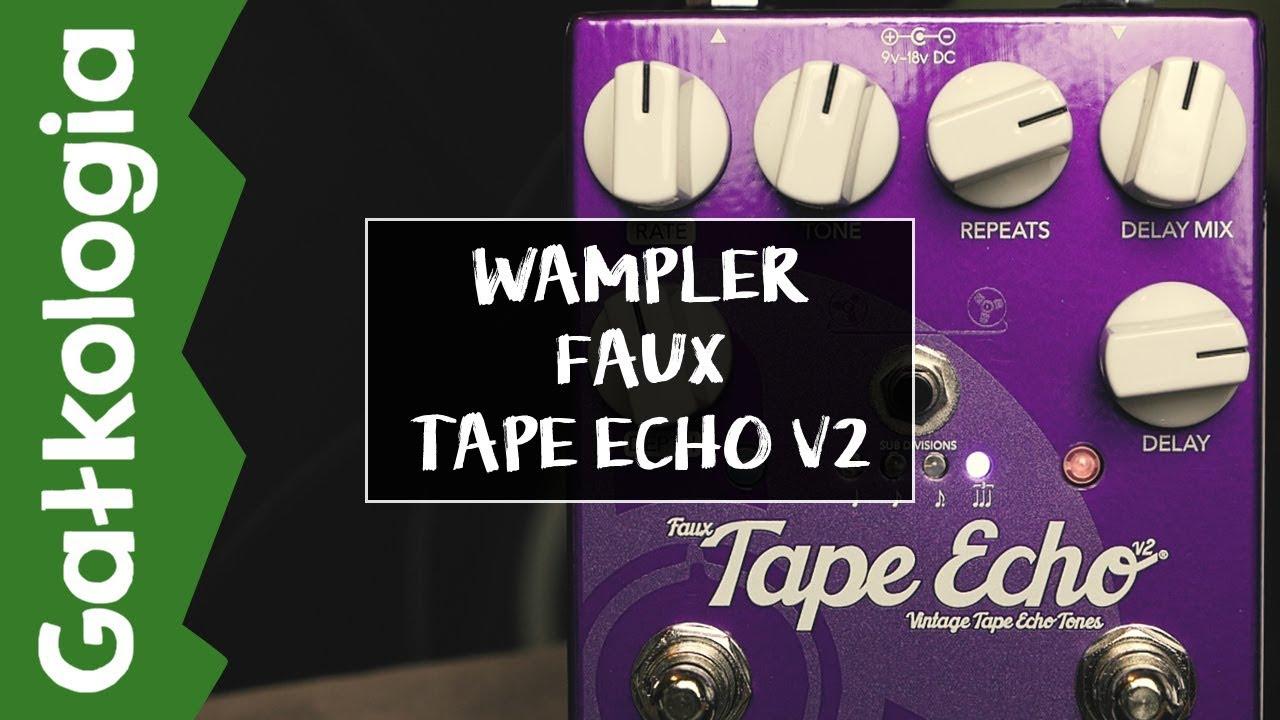 Wampler Faux Tape Echo v2 [GAŁKOLOGIA]