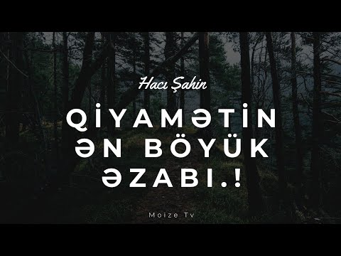 Qiyamətin ən böyük əzabı - Hacı Şahin - (Dini statuslar 2020)