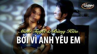 Minh Tuyết & Bằng Kiều - Bởi Vì Anh Yêu Em (Official Music Video)