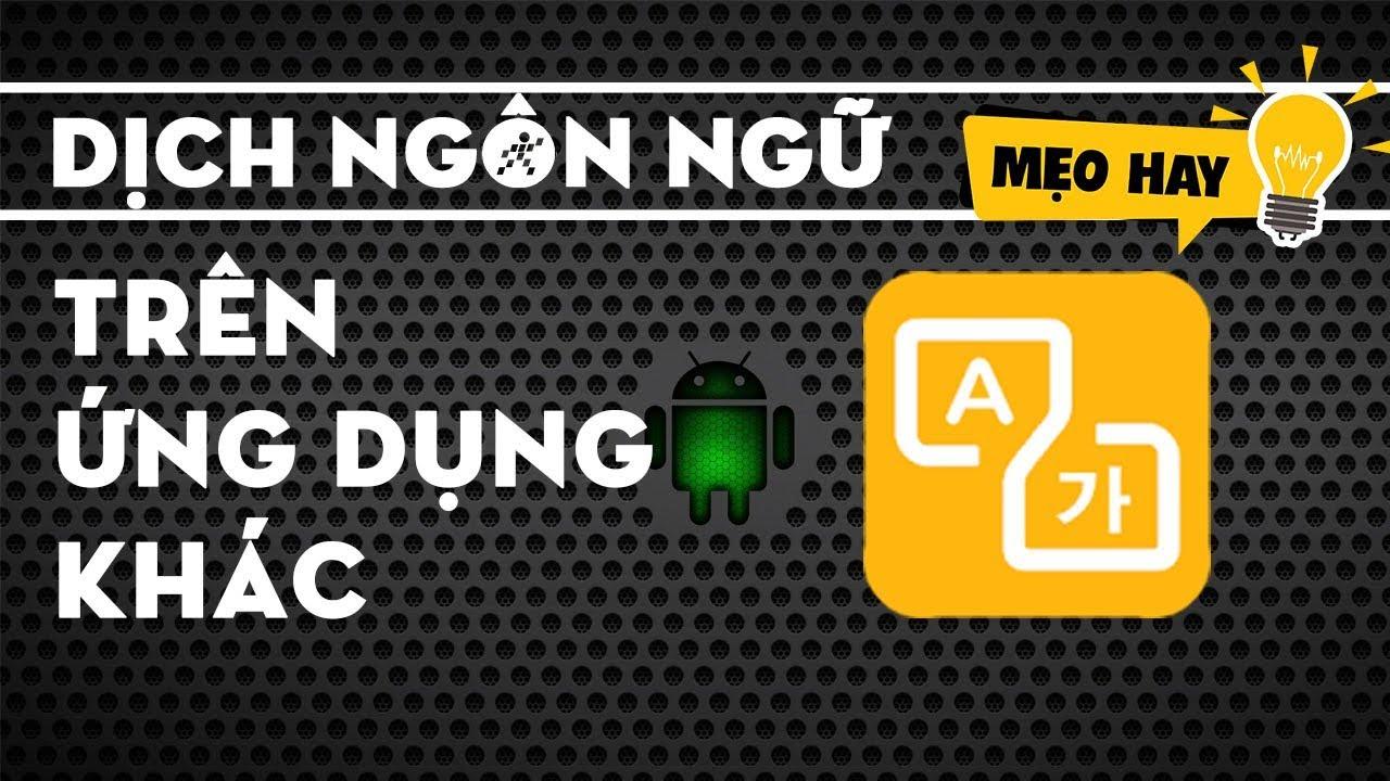 Dịch tất cả ngôn ngữ trên trên tất cả ứng dụng như Whatsapp, Messenger, Instagram, Wechat…