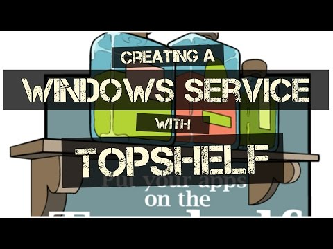 Creating A Windows Service With Topshelf