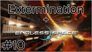 Extermination + Endless Space #10 = And so it Begins... Again!