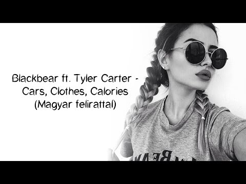 Blackbear ft. Tyler Carter - Cars, Clothes, Calories (Magyar felirattal)